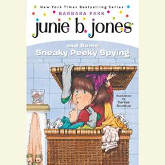 Junie B. Jones and Some Sneaky Peeky Spying: Junie B. Jones #4 Audiobook, by Barbara Park