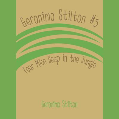 Geronimo Stilton #5: Four Mice Deep in the Jungle Audiobook, by Geronimo Stilton