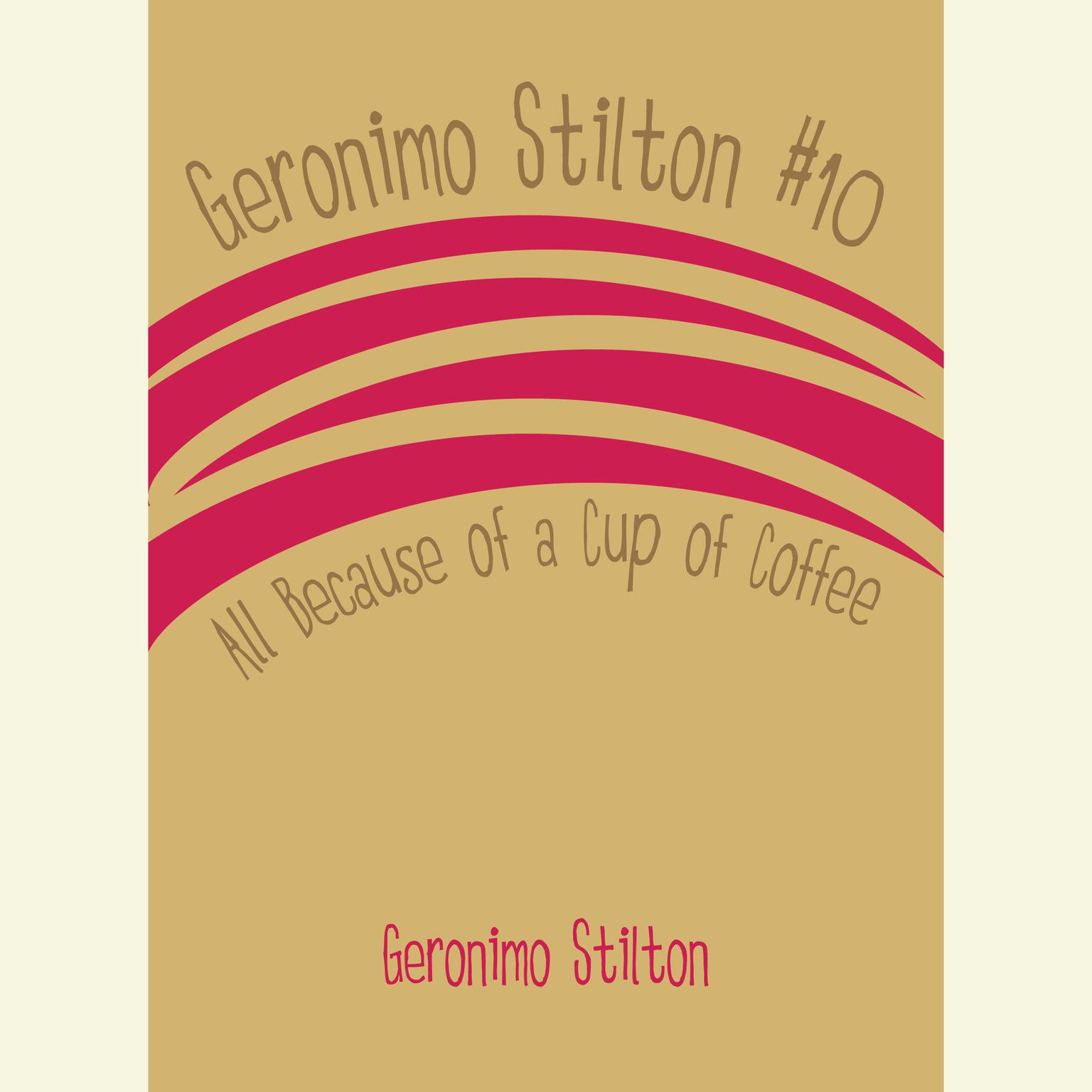 Printable Geronimo Stilton #10: All Because of a Cup of Coffee Audiobook Cover Art