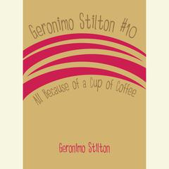 Geronimo Stilton #10: All Because of a Cup of Coffee Audiobook, by Geronimo Stilton