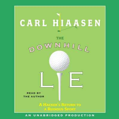 The Downhill Lie: A Hackers Return to a Ruinous Sport Audiobook, by Carl Hiaasen