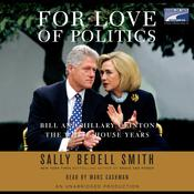 For Love of Politics: Bill and Hillary Clinton: The White House Years Audiobook, by Sally Bedell Smith