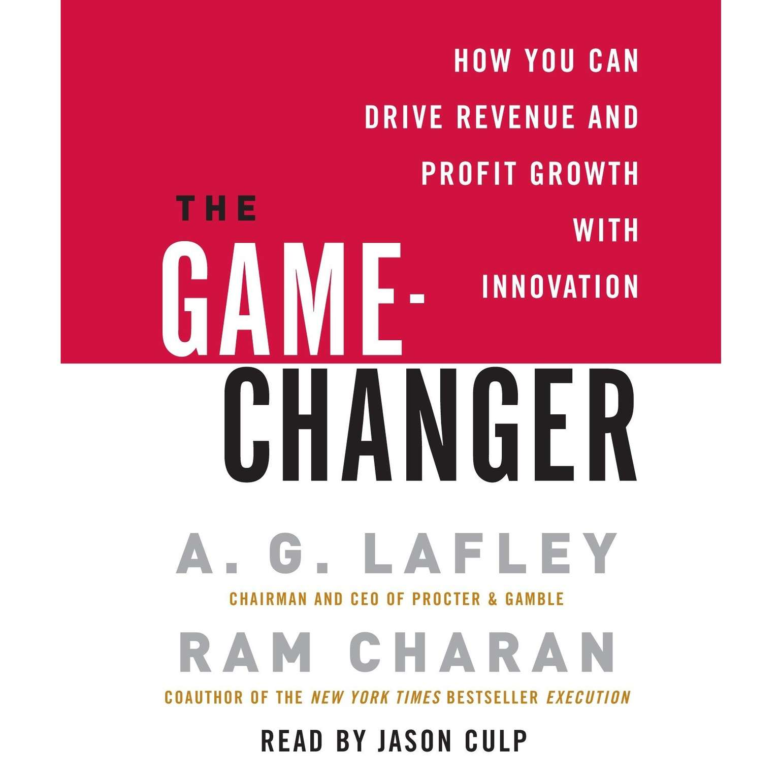 The Game-Changer (Abridged): How You Can Drive Revenue and Profit Growth with Innovation Audiobook, by A. G. Lafley