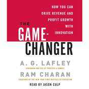 The Game-Changer: How You Can Drive Revenue and Profit Growth with Innovation Audiobook, by A. G. Lafley, Ram Charan