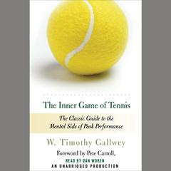 The Inner Game of Tennis: The Classic Guide to the Mental Side of Peak Performance Audiobook, by W. Timothy Gallwey