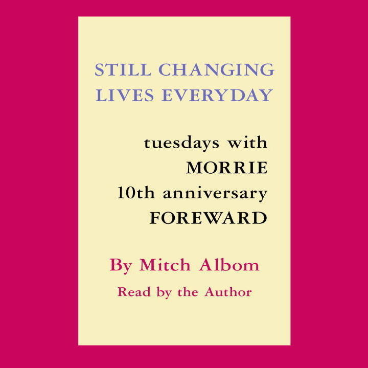 Printable Still Changing Lives Everyday: Tuesdays With Morrie 10th Anniversary Foreword Audiobook Cover Art