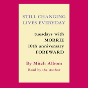 Still Changing Lives Everyday: Tuesdays With Morrie 10th Anniversary Foreword, by Mitch Albom