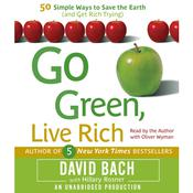 Go Green, Live Rich: 50 Simple Ways to Save the Earth and Get Rich Trying, by David Bach, Hillary Rosner