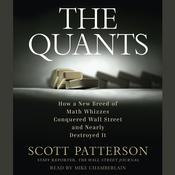 The Quants: How a New Breed of Math Whizzes Conquered Wall Street and Nearly Destroyed It, by Scott Patterson