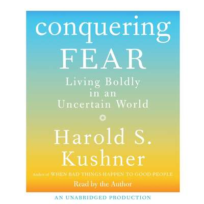Conquering Fear: Living Boldly in an Uncertain World Audiobook, by Harold S. Kushner