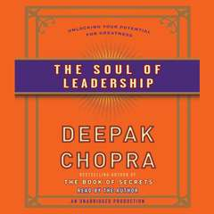 The Soul of Leadership: Unlocking Your Potential for Greatness Audiobook, by Deepak Chopra, M.D., Deepak Chopra