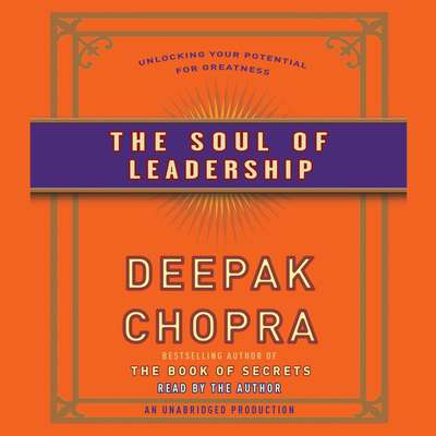 The Soul of Leadership: Unlocking Your Potential for Greatness Audiobook, by Deepak Chopra, M.D.