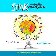 Stink and the Incredible Super-Galactic Jawbreaker Audiobook, by Megan McDonald