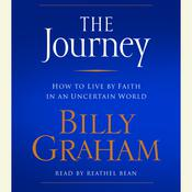 The Journey: How to Live by Faith in an Uncertain World Audiobook, by Billy Graham
