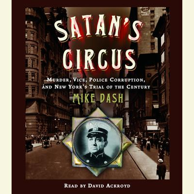 Satans Circus: Murder, Vice, Police Corruption, and New Yorks Trial of the Century Audiobook, by Mike Dash