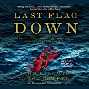 Last Flag Down: The Epic Journey of the Last Confederate Warship, by John Baldwin, Ron Powers
