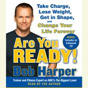 Are You Ready!: To Take Charge, Lose Weight, Get in Shape, and Change Your Life Forever, by Bob Harper