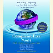 A Complaint Free World: How to Stop Complaining and Start Enjoying the Life You Always Wanted Audiobook, by Will Bowen