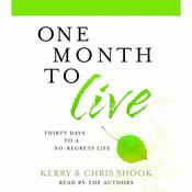 One Month to Live: Thirty Days to a No-Regrets Life Audiobook, by Kerry Shook, Chris Shook