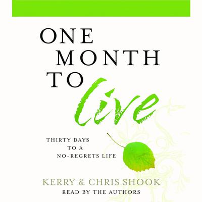 One Month to Live: Thirty Days to a No-Regrets Life Audiobook, by Kerry Shook