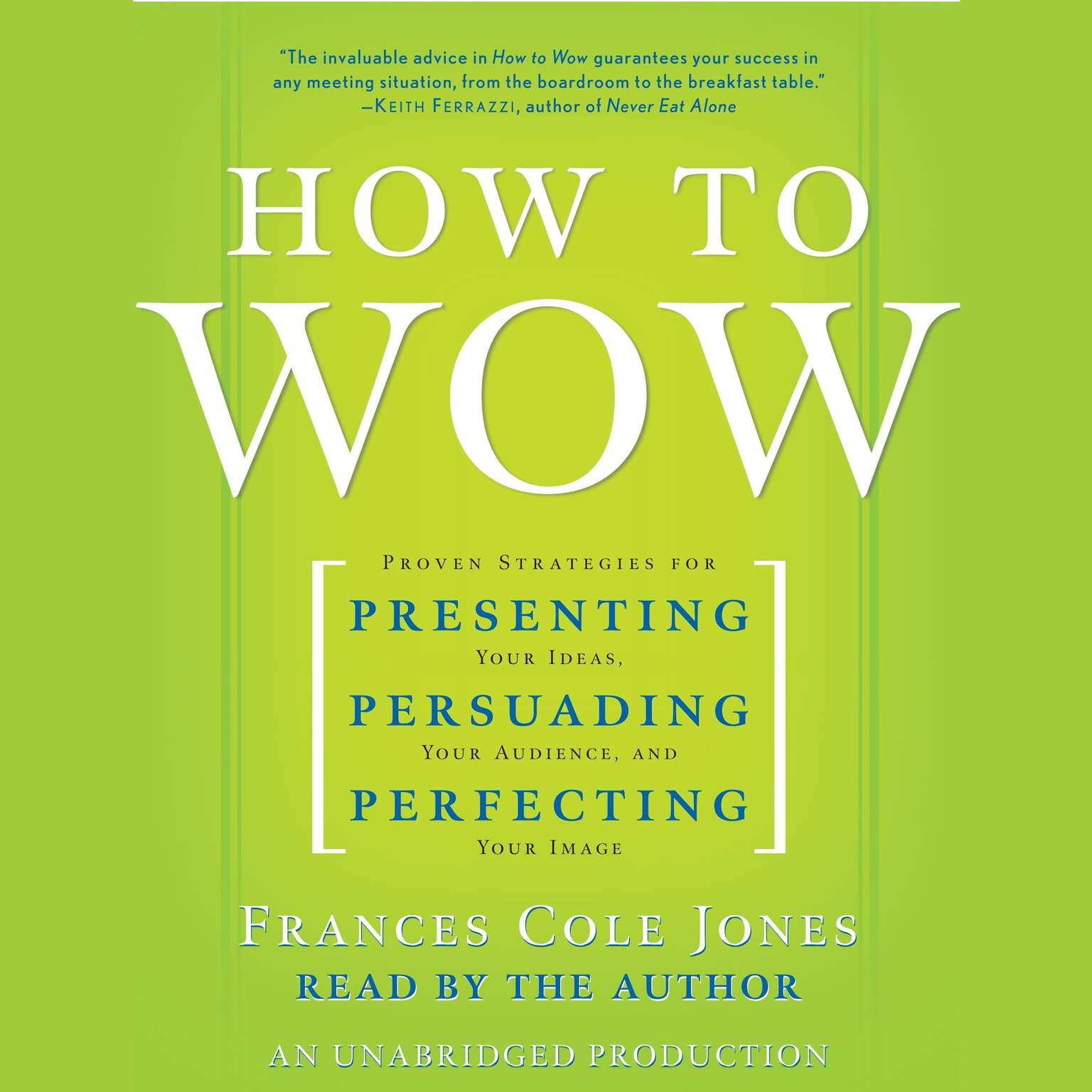 Printable How to Wow: Proven Strategies for Presenting Your Ideas, Persuading Your Audience, and Perfecting Your Image Audiobook Cover Art