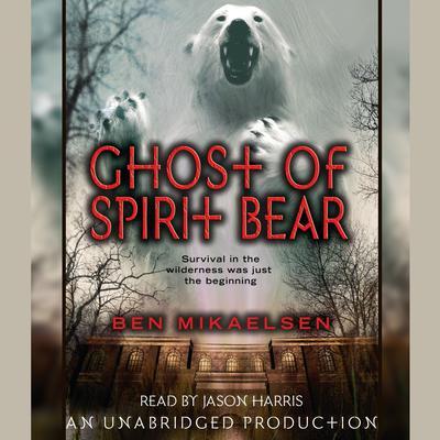 Ghost of Spirit Bear Audiobook, by Ben Mikaelsen