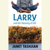 Larry and the Meaning of Life Audiobook, by Janet Tashjian