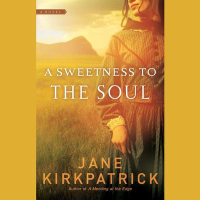 A Sweetness to the Soul Audiobook, by Jane Kirkpatrick