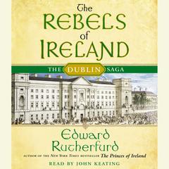 The Rebels of Ireland: The Dublin Saga Audiobook, by Edward Rutherfurd