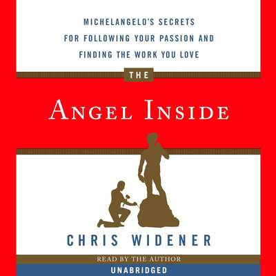 The Angel Inside: Michelangelos Secrets For Following Your Passion and Finding the Work You Love Audiobook, by Chris Widener