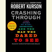 Crashing Through: A True Story of Risk, Adventure, and the Man Who Dared to See, by Robert Kurson