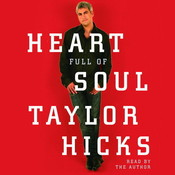 Heart Full of Soul: An Inspirational Memoir About Finding Your Voice and Finding Your Way, by Taylor Hicks