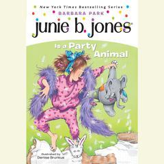 Junie B. Jones Is a Party Animal: Junie B. Jones #10 Audiobook, by Barbara Park
