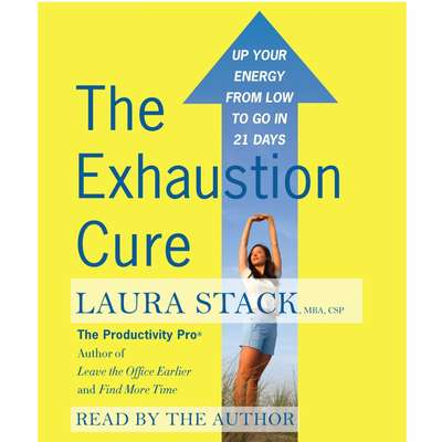The Exhaustion Cure (Abridged): Up Your Energy from Low to Go in 21 Days Audiobook, by Laura Stack
