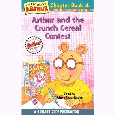 Arthur and the Crunch Cereal Contest: A Marc Brown Arthur Chapter Book #4 Audiobook, by
