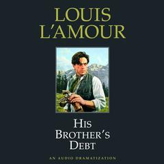 His Brothers Debt Audiobook, by Louis L'Amour