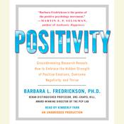 Positivity: Groundbreaking Research Reveals How to Embrace the Hidden Strength of Positive Emotions, Overcome Negativity, and Thrive Audiobook, by Barbara L. Fredrickson