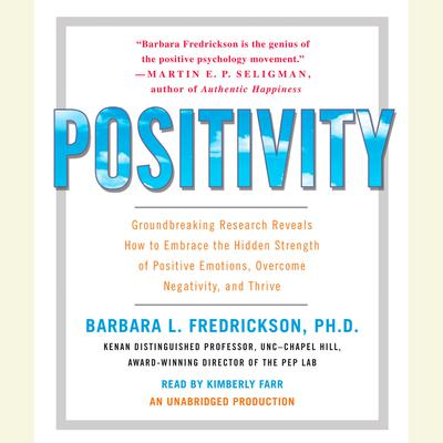 Positivity: Groundbreaking Research Reveals How to Embrace the Hidden Strength of Positive Emotions, Overcome Negativity, and Thrive Audiobook, by Barbara Fredrickson