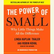 The Power of Small: Why Little Things Make All the Difference Audiobook, by Linda Kaplan Thaler, Robin Koval