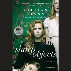 Sharp Objects: A Novel Audiobook, by Gillian Flynn