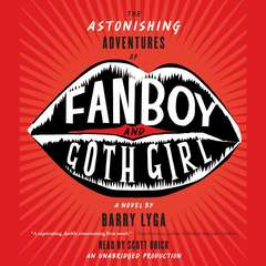 The Astonishing Adventures of Fanboy and Goth Girl Audiobook, by Barry Lyga