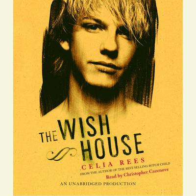 The Wish House Audiobook, by Celia Rees