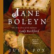 Jane Boleyn: The True Story of the Infamous Lady Rochford, by Julia Fox