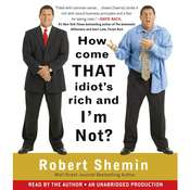 How Come That Idiots Rich And Im Not? Audiobook, by Robert Shemin