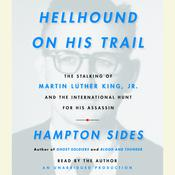 Hellhound On His Trail: The Stalking of Martin Luther King, Jr. and the International Hunt for His Assassin Audiobook, by Hampton Sides