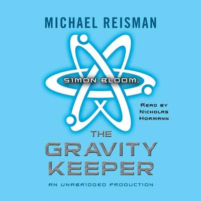 Simon Bloom, the Gravity Keeper Audiobook, by Michael Reisman
