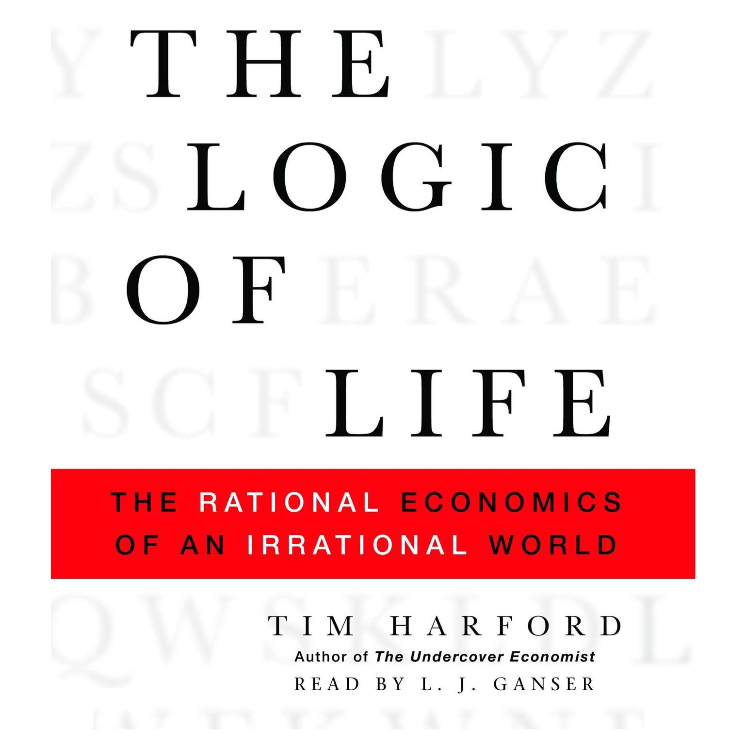 Printable The Logic of Life: The Rational Economics of an Irrational World Audiobook Cover Art