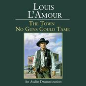 The Town No Guns Could Tame Audiobook, by Louis L'Amour
