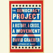 The Democracy Project: A History, a Crisis, a Movement, by David Graeber