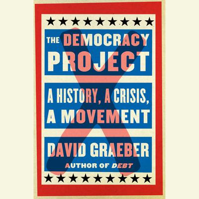 The Democracy Project: A History, a Crisis, a Movement Audiobook, by David Graeber